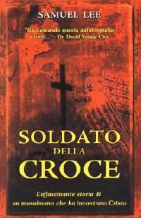 Soldato della croce - L'affascinante storia di un musulmano che ha incontrato Cristo (Brossura)
