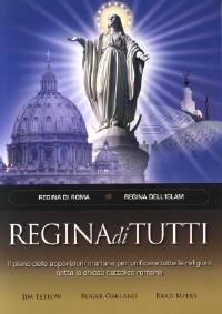 Regina di tutti - Il piano delle apparizioni mariane per unificare tutte le religioni sotto la chiesa cattolica romana - Regina di Roma, Regina dell'Islam (Brossura)