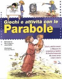 Giochi e attività con le Parabole - Giochi, attivita manuali e riflessioni che consentono ai bambini di divertirsi imparando allo stesso tempo a stare insieme (Brossura)