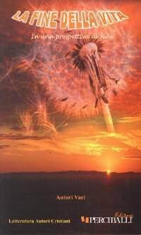 La fine della vita in una prospettiva di fede (Brossura)
