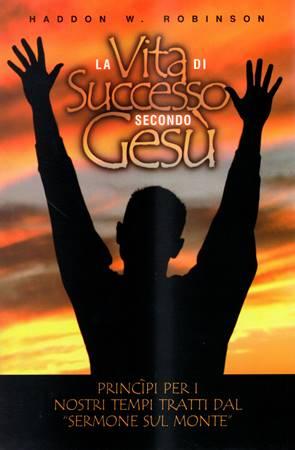 La vita di successo secondo Gesù - Principi per i nostri tempi tratti dal Sermone sul Monte (Brossura)