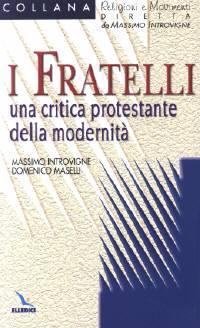 I Fratelli - Una critica protestante della modernità (Brossura)