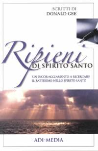 Ripieni di Spirito Santo - Un incoraggiamento a ricercare il battesimo nello Spirito Santo