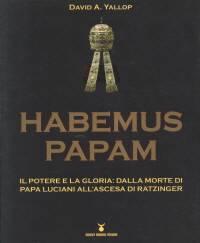 Habemus Papam - Il potere e la gloria: dalla morte di papa Luciani all'ascesa di Ratzinger (Brossura)