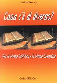 Cosa c'è di diverso? ... tra la Chiesa Cattolica e la Chiesa Evangelica (Spillato)