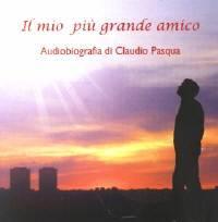 Il mio più grande amico - Autobiografia di Claudio Pasqua