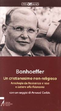 Bonhoeffer - Un cristianesimo non religioso - Antologia da Resistenza e resa e Lettere alla fidanzata (Brossura)