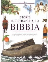 Storie illustrate dalla Bibbia - Più di 200 episodi splendidamente illustrati tratti dall'Antico e dal Nuovo Testamento (Copertina rigida)