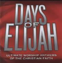 Days of Elijah - Ultimate worship anthems of the christian faith
