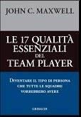 Le 17 qualità essenziali del team player - Diventare il tipo di persona che tutte le squadre vorrebbero avere (Brossura)