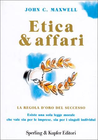 Etica & affari. La regola d'oro del successo (Copertina rigida)