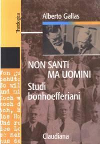 Non santi ma uomini - Studi bonhoefferiani