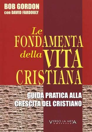 Le fondamenta della vita cristiana - Guida pratica alla crescita del cristiano