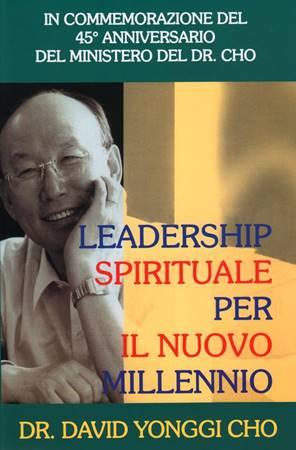 Leadership spirituale per il nuovo millennio - In commemorazione del 45° anniversario del ministero del Dr. Cho (Brossura)