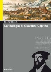 La teologia di Giovanni Calvino (Brossura)