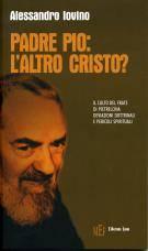 Padre Pio: L'altro Cristo? - Il culto del frate di Pietralcina: deviazioni dottrinali e pericoli spirituali (Brossura)