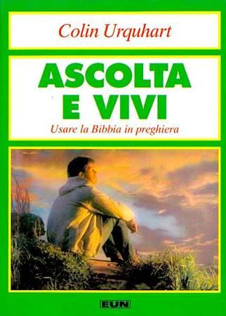 Ascolta e vivi - Usare la Bibbia in preghiera