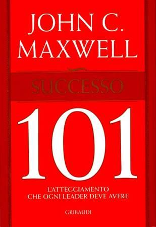 Successo 101 - L'atteggiamento che ogni leader deve avere (Brossura)