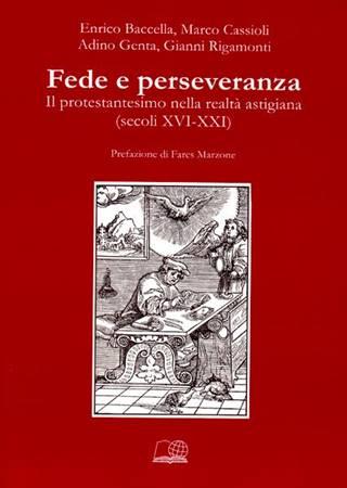 Fede e perseveranza - Il protestantesimo nella realtà astigiana (secoli XVI-XXI) (Brossura)