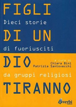 Figli di un dio tiranno - Dieci storie di fuoriusciti da gruppi religiosi (Brossura)