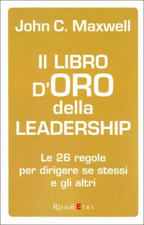 Il libro d'oro della leadership - Le 26 regole per dirigere se stesso e gli altri (Brossura)