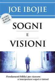 Sogni e visioni - Fondamenti biblici per ricevere ed interpretare sogni e visioni