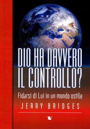 Dio è davvero in controllo? - Fidarsi di Lui in un mondo ostile