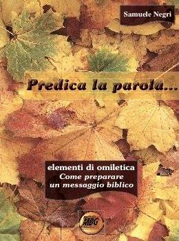 Predica la Parola... - Elementi di omiletica, come preparare un messaggio biblico (Spirale)