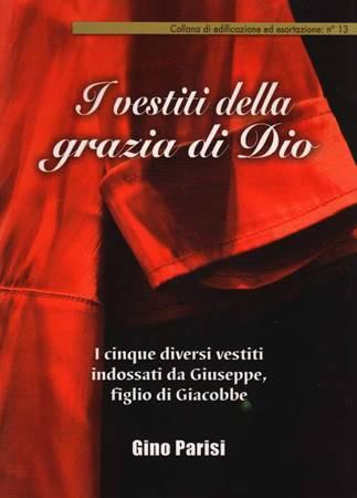 I vestiti della grazia - I cinque diversi vestiti indossati da Giuseppe, figlio di Giacobbe (Brossura)