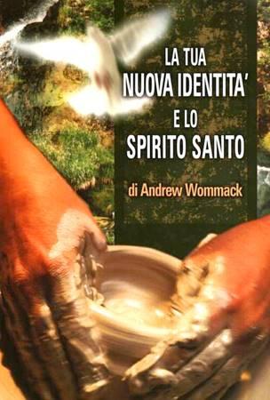 La tua nuova identità e lo Spirito Santo (Brossura)