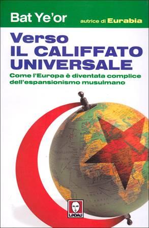Verso il califfato universale - Come l'Europa è diventata complice dell'espansionismo musulmano (Brossura)