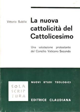 La nuova cattolicità del Cattolicesimo - Una valutazione protestante del Concilio Vaticano Secondo (Brossura)