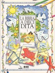 La Bibbia a 10 dita - Vol. 1 - Idee per lavoretti per fanciulli di 6-12 anni