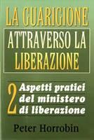 La guarigione attraverso la liberazione vol.2 - Aspetti pratici del ministero di liberazione
