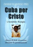 Cuba per Cristo - L'incredibile risveglio - Storie di fede dinamica durante la persecuzione (Spillato)