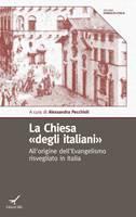 """La Chiesa """"degli italiani"""" - All'origine dell'Evangelismo risvegliato in Italia"""