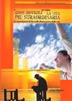 Le cose difficili che rendono la vita più straordinaria - Le consolazioni di Dio nelle diverse prove della vita