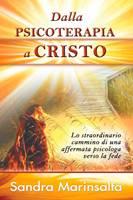 Dalla psicoterapia a Cristo - Lo straordinario cammino di una affermata psicologa verso la fede