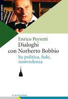 Dialoghi con Norberto Bobbio su politica, fede, nonviolenza