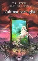 L'ultima battaglia - Ultimo romanzo della serie Le Cronache di Narnia