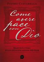 Come avere pace con Dio - Martin Lutero sulla giustificazione per fede