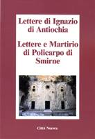 Lettere di Ignazio di Antiochia - Lettere e Martirio di Policarpo di Smirne