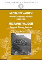 Migranti Valdesi. Delfinato, Piemonte, Provenza (1460-1560) - Migrants Vaudois. Dauphiné, Piémont, Provence (Brossura)