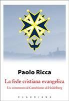 La fede cristiana evangelica - Un commento al catechismo di Heidelberg