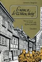 L'uomo di Wittenberg - Martin Lutero e la nascita della Riforma protestante (Copertina rigida)