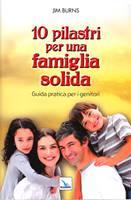 10 (dieci) pilastri per una famiglia solida - Guida pratica per genitori