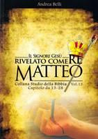 Matteo 13-28 - il Signore Gesù rivelato come Re