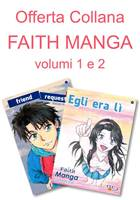 Offerta - I due volumi della collana Faith Manga