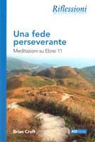 Una fede perseverante. Meditazioni su Ebrei 11