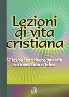 Lezioni di vita cristiana - 12 lezioni per vivere una vita cristiana sana e felice